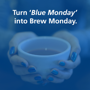 Help us tackle the stigma of mental health…get the kettle on and turn 'Blue Monday' into 'Brew Monday'